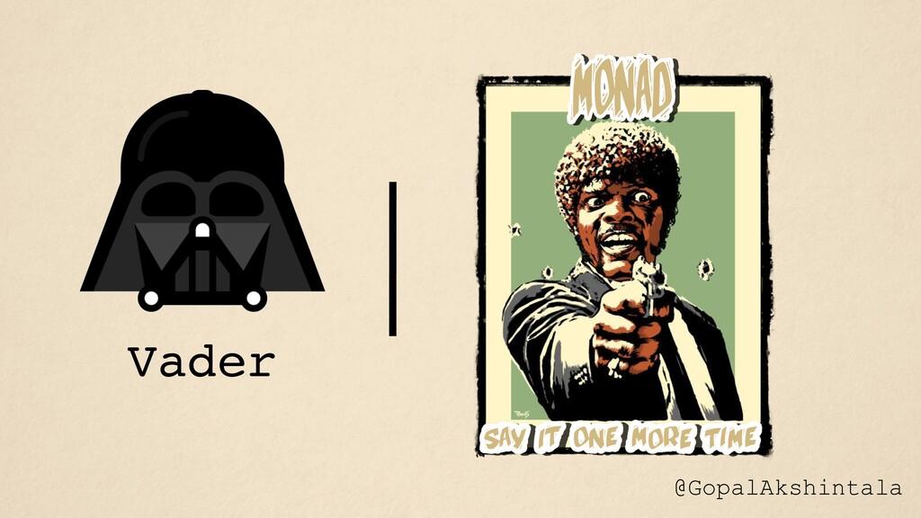 Vader @GopalAkshintala
