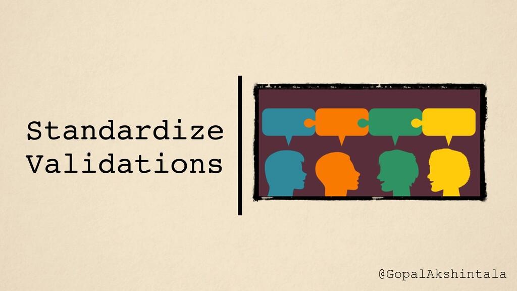 Standardize Validations @GopalAkshintala