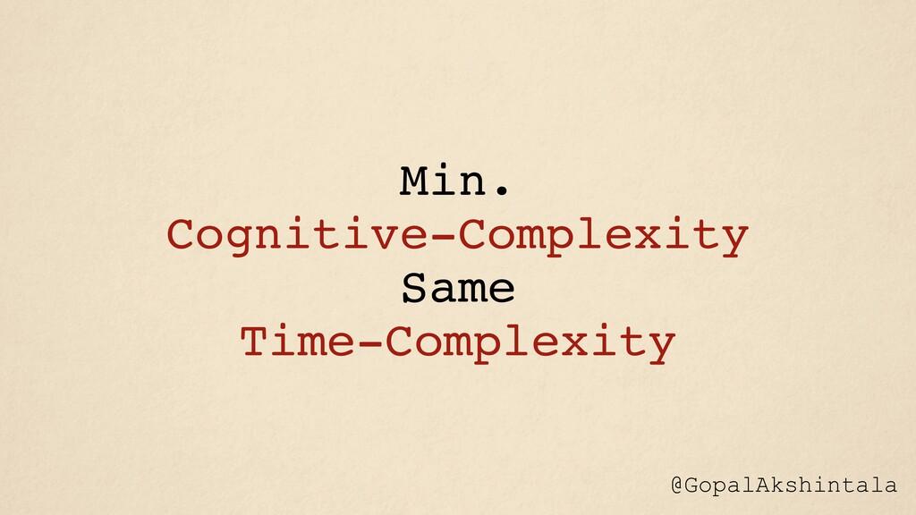 @GopalAkshintala Min. Cognitive-Complexity Same...