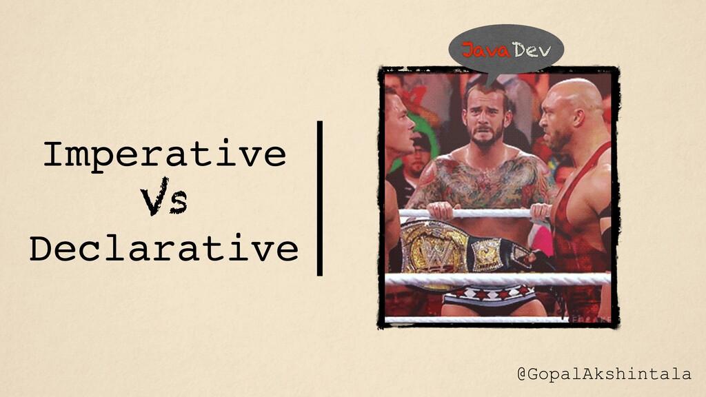 Imperative Vs Declarative JavaDev @GopalAkshint...