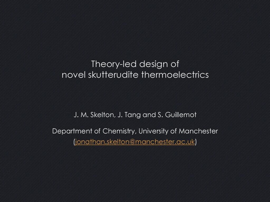 J. M. Skelton, J. Tang and S. Guillemot Departm...