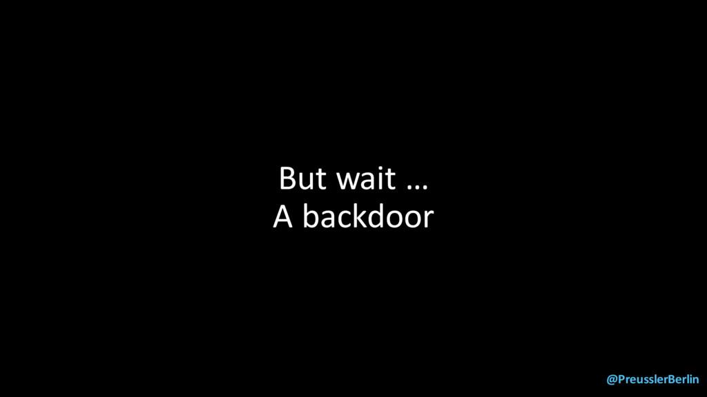 @PreusslerBerlin But wait … A backdoor