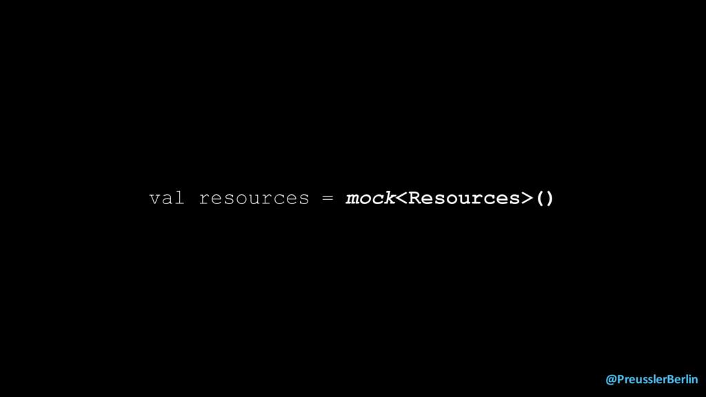 @PreusslerBerlin val resources = mock<Resources...