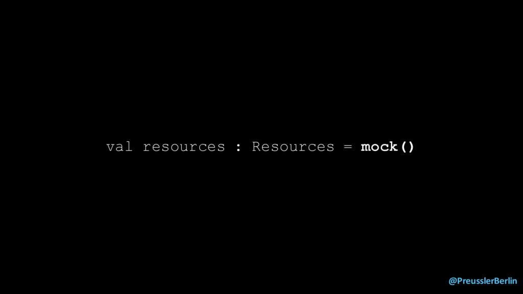 @PreusslerBerlin val resources : Resources = mo...
