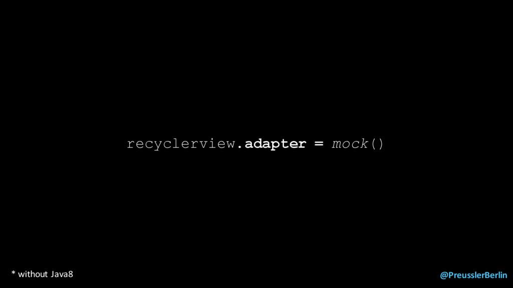 @PreusslerBerlin recyclerview.adapter = mock() ...
