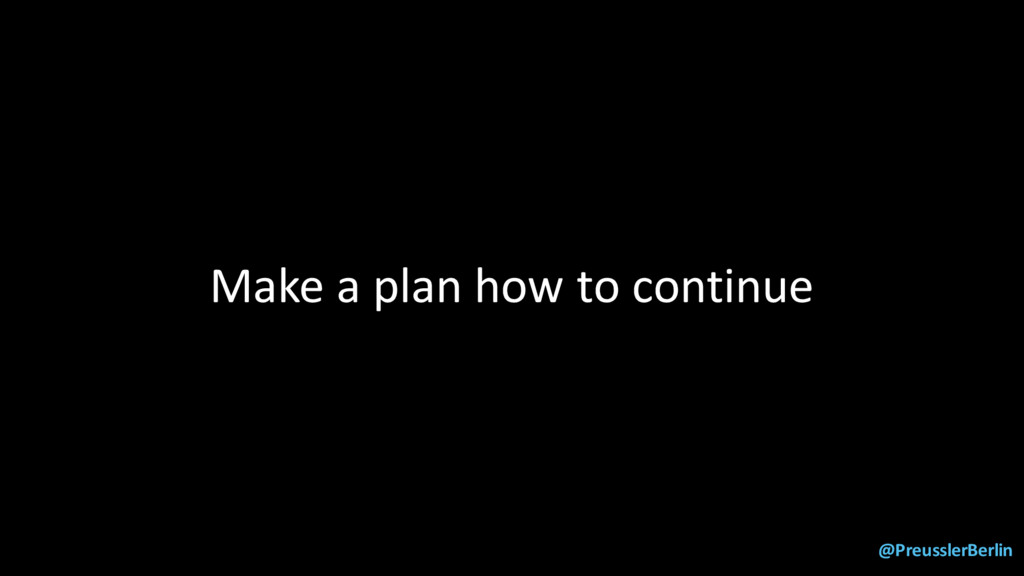 @PreusslerBerlin Make a plan how to continue