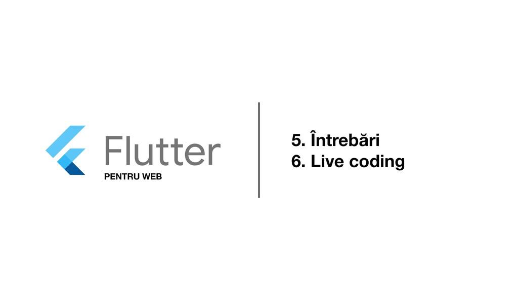 PENTRU WEB 5. Întrebări 6. Live coding