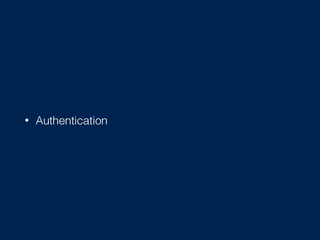 • Authentication