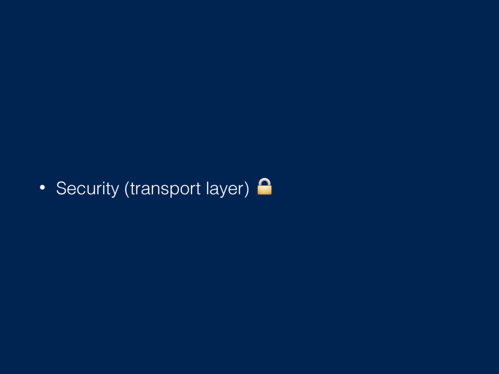 • Security (transport layer)