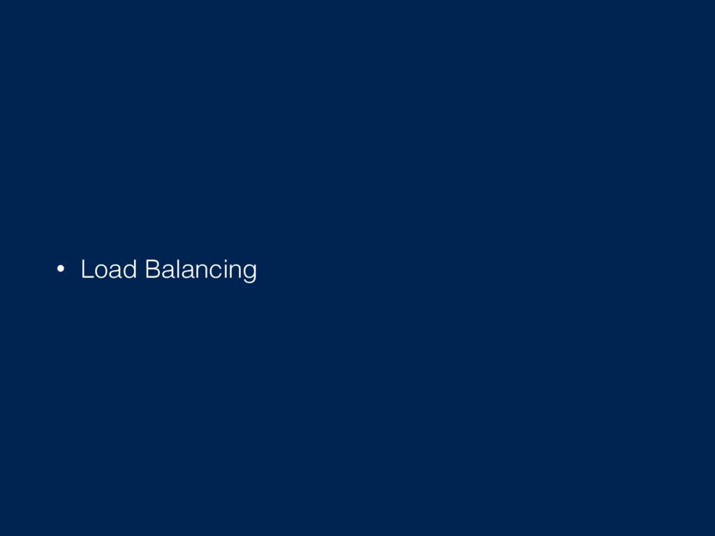 • Load Balancing