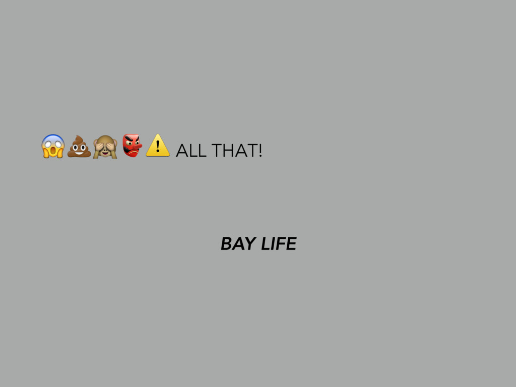 ⚠ ALL THAT! BAY LIFE