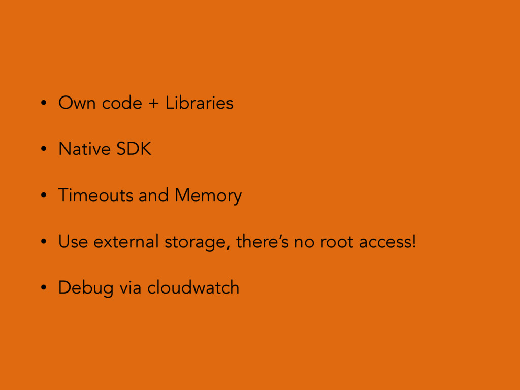 • Own code + Libraries • Native SDK • Timeouts ...