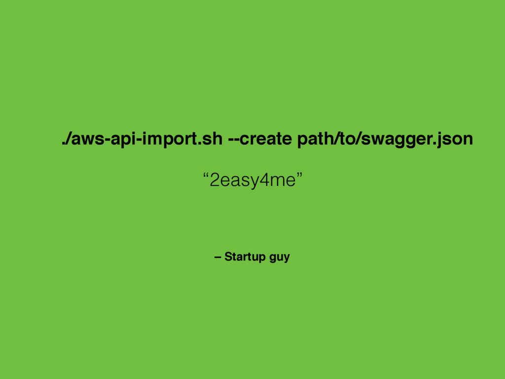 """– Startup guy """"2easy4me"""" ./aws-api-import.sh --..."""