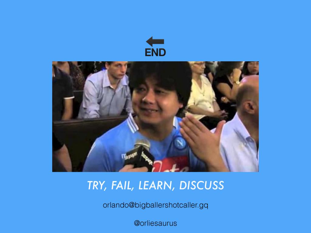 TRY, FAIL, LEARN, DISCUSS orlando@bigballersho...