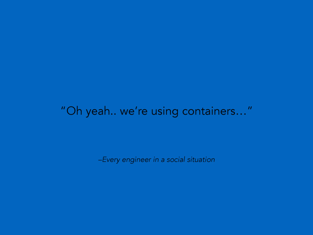 """–Every engineer in a social situation """"Oh yeah...."""