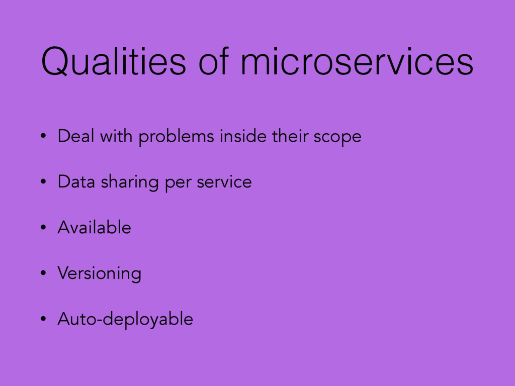 Qualities of microservices • Deal with problems...