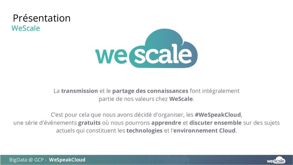 Présentation BigData @ GCP - WeSpeakCloud WeSca...