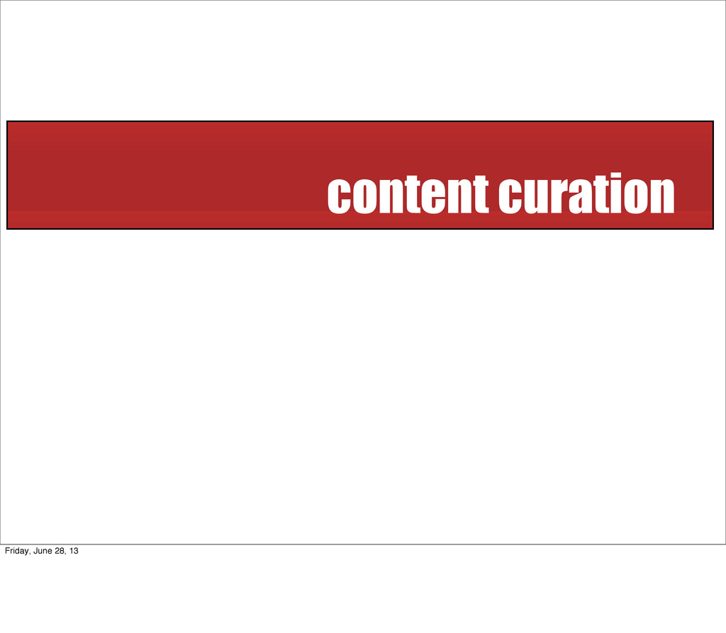 content curation Friday, June 28, 13