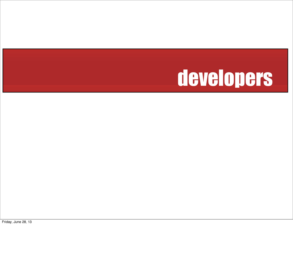 developers Friday, June 28, 13