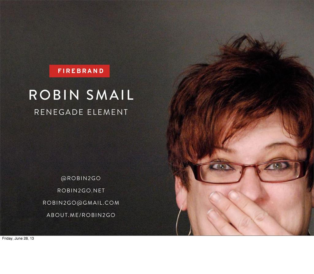 ROBIN SMAIL RENEGADE ELEMENT F I R E B RA N D @...