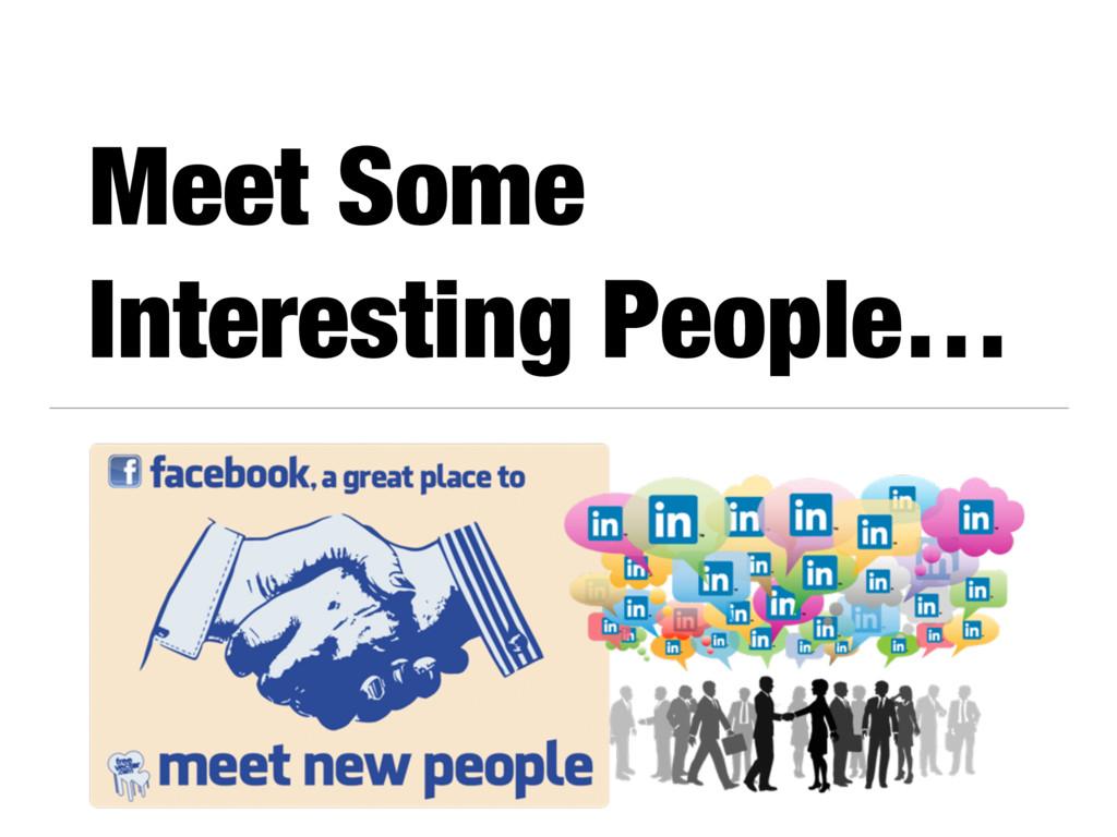 Meet Some Interesting People…