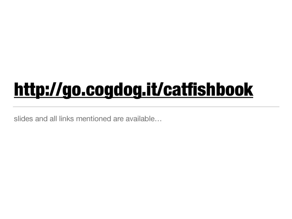 http://go.cogdog.it/catfishbook slides and all l...