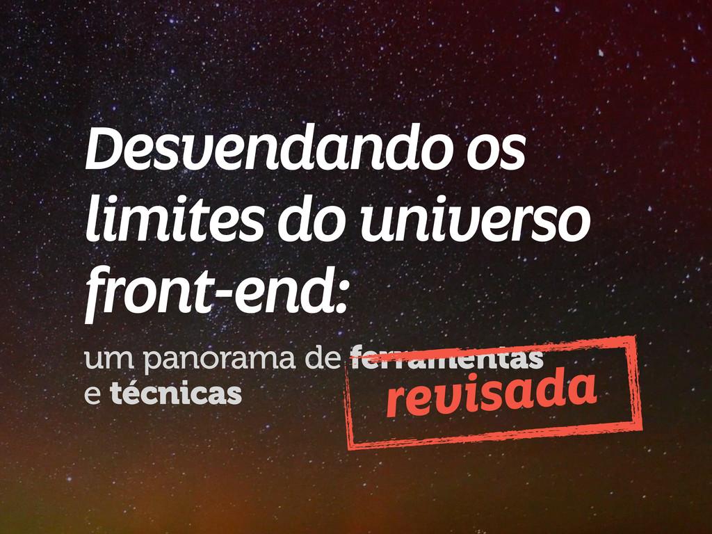 Desvendando os limites do universo front-end: u...