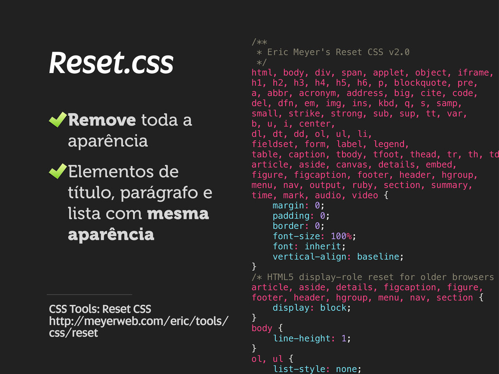/** * Eric Meyer's Reset CSS v2.0 */ html, body...