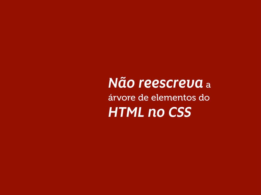 Não reescreva a árvore de elementos do HTML no ...