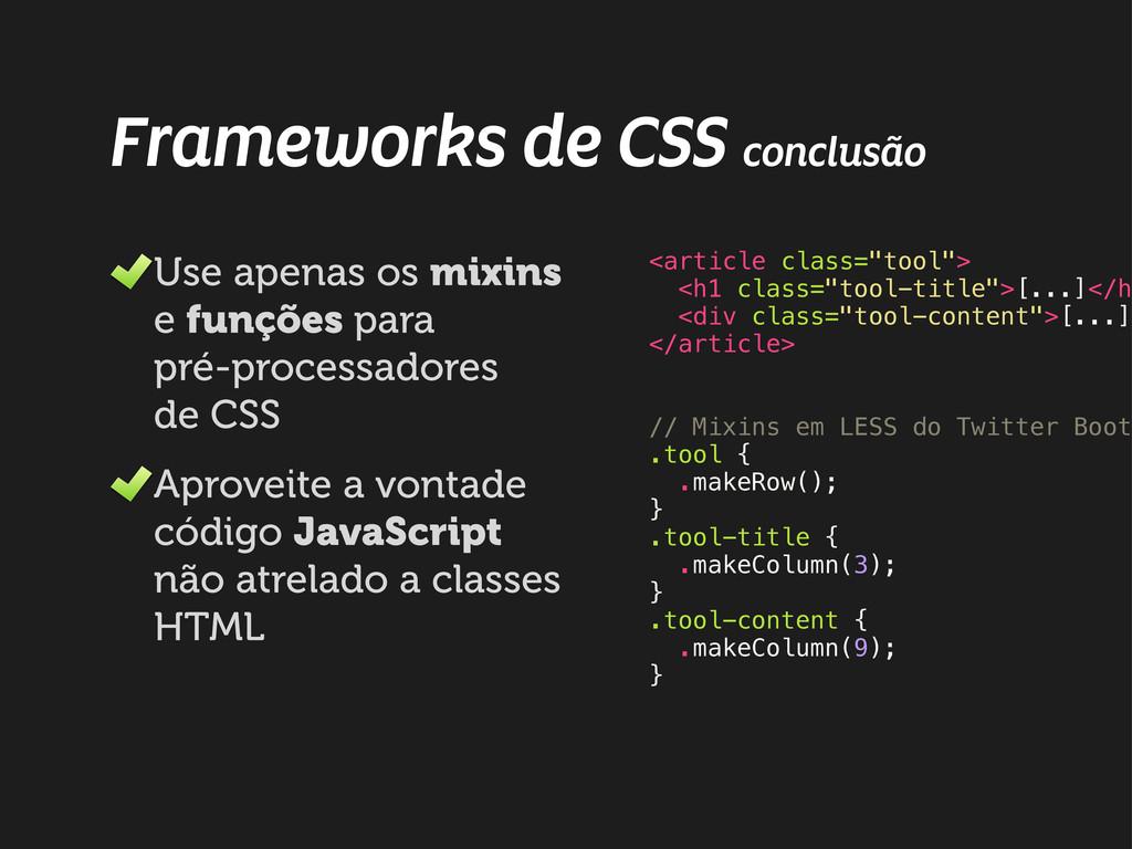 Frameworks de CSS conclusão Use apenas os mixin...