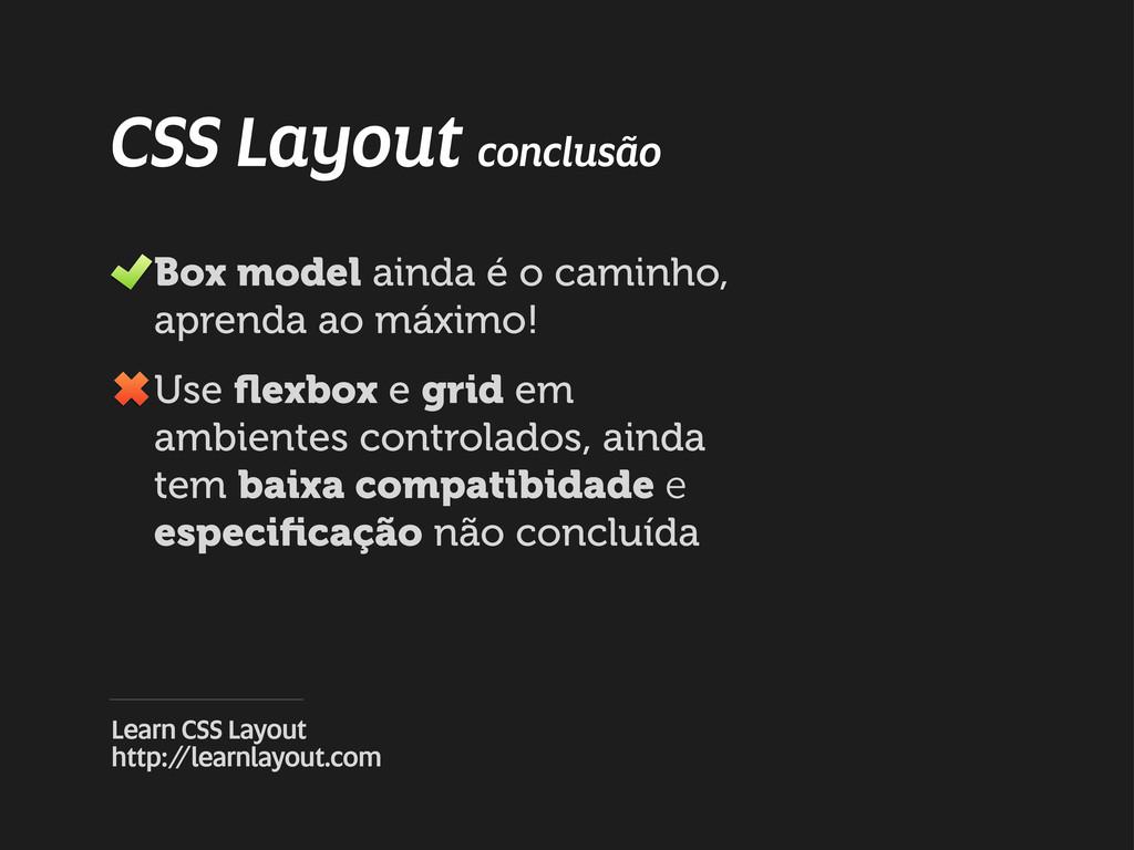 CSS Layout conclusão Box model ainda é o caminh...