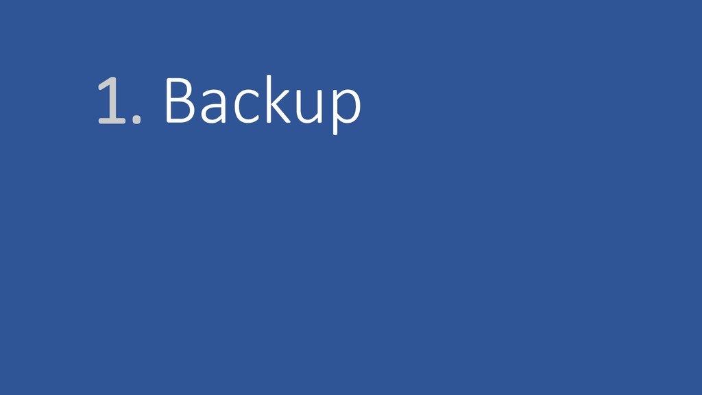 1. Backup