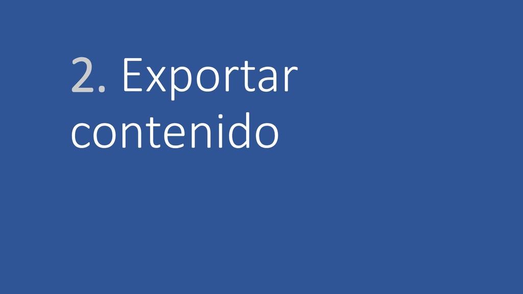 2. Exportar contenido