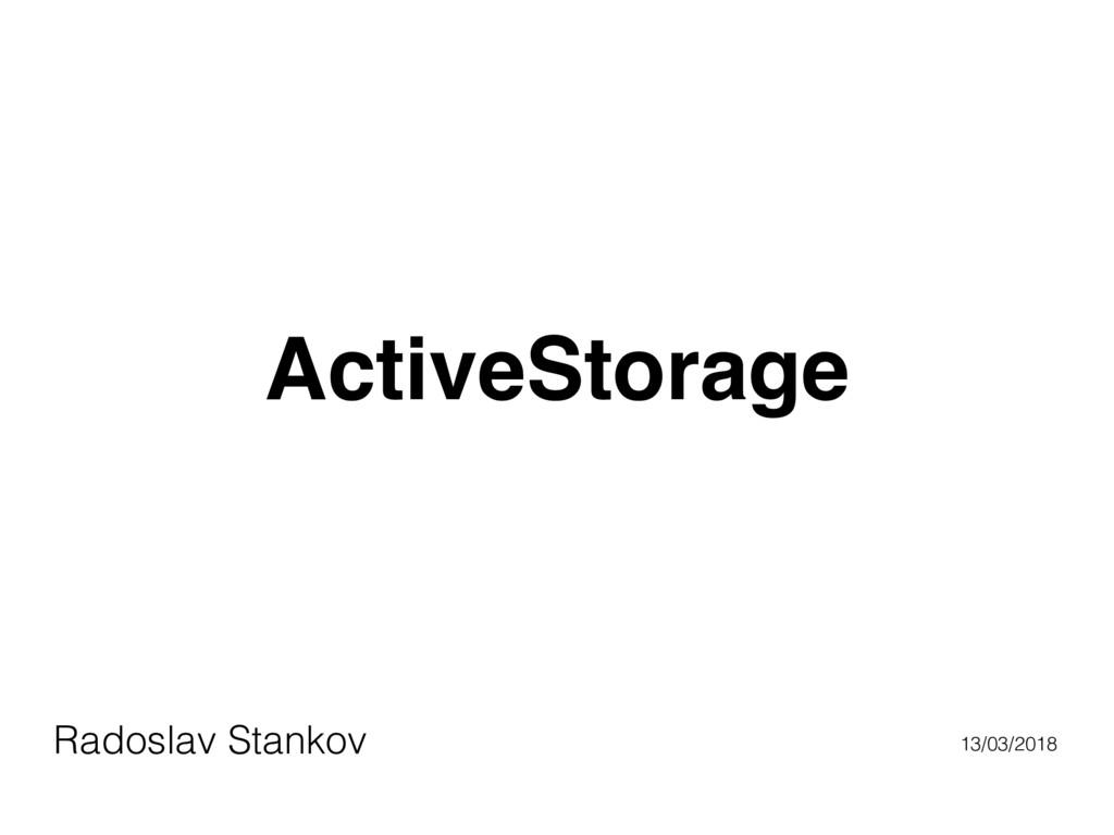 ActiveStorage Radoslav Stankov 13/03/2018