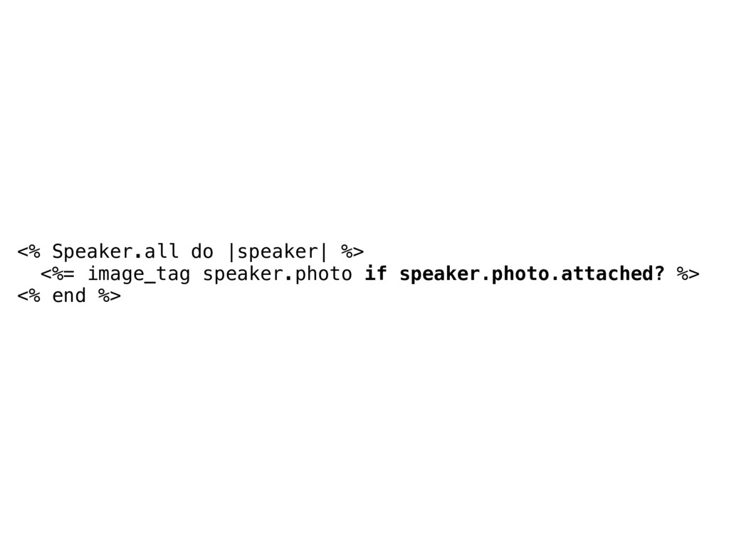 <% Speaker.all do |speaker| %> <%= image_tag sp...