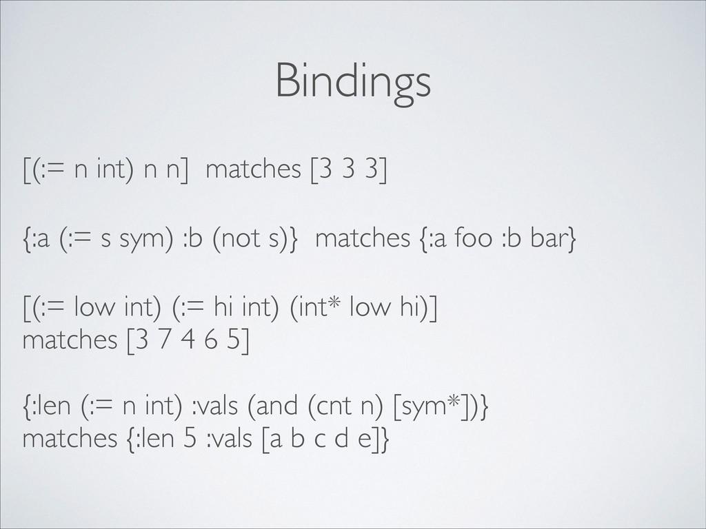 Bindings [(:= n int) n n] matches [3 3 3]  {:...