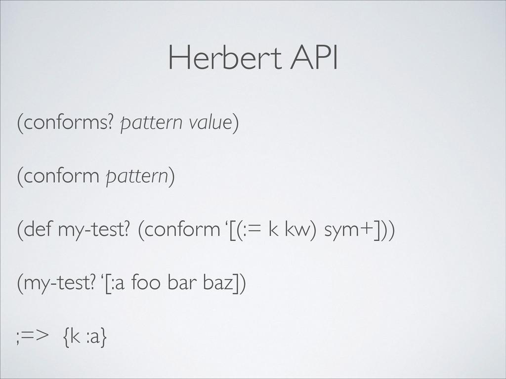 Herbert API (conforms? pattern value)  (confo...