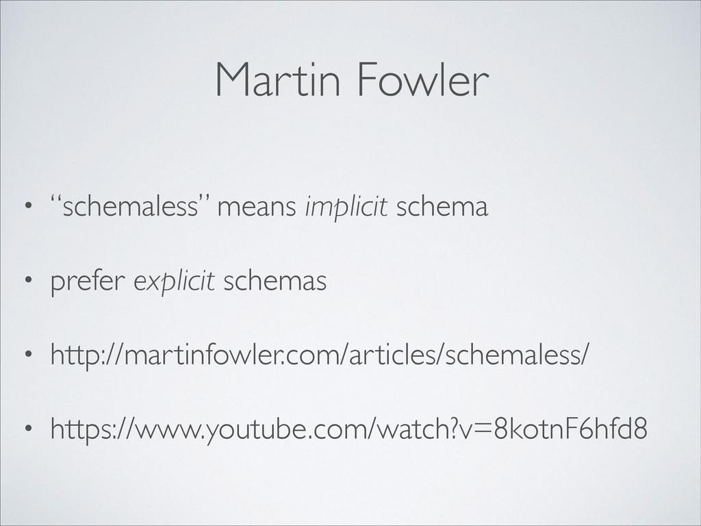 """Martin Fowler • """"schemaless"""" means implicit sch..."""