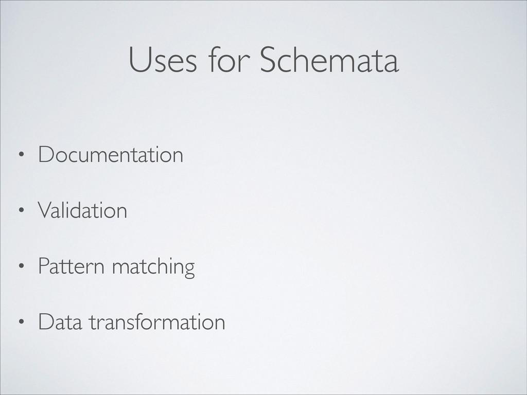 Uses for Schemata • Documentation  • Validati...