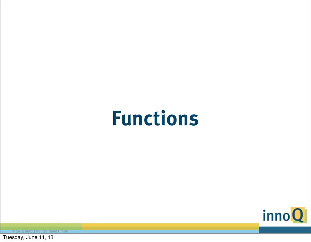 © 2013 innoQ Deutschland GmbH Functions Tuesday...