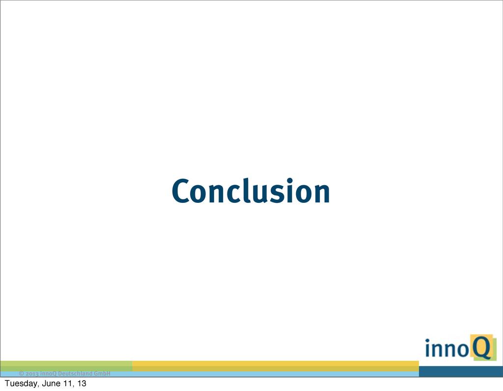 © 2013 innoQ Deutschland GmbH Conclusion Tuesda...