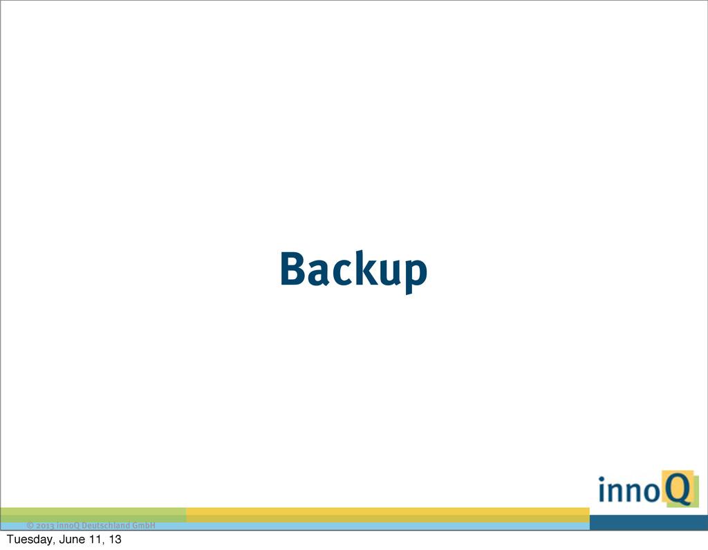 © 2013 innoQ Deutschland GmbH Backup Tuesday, J...