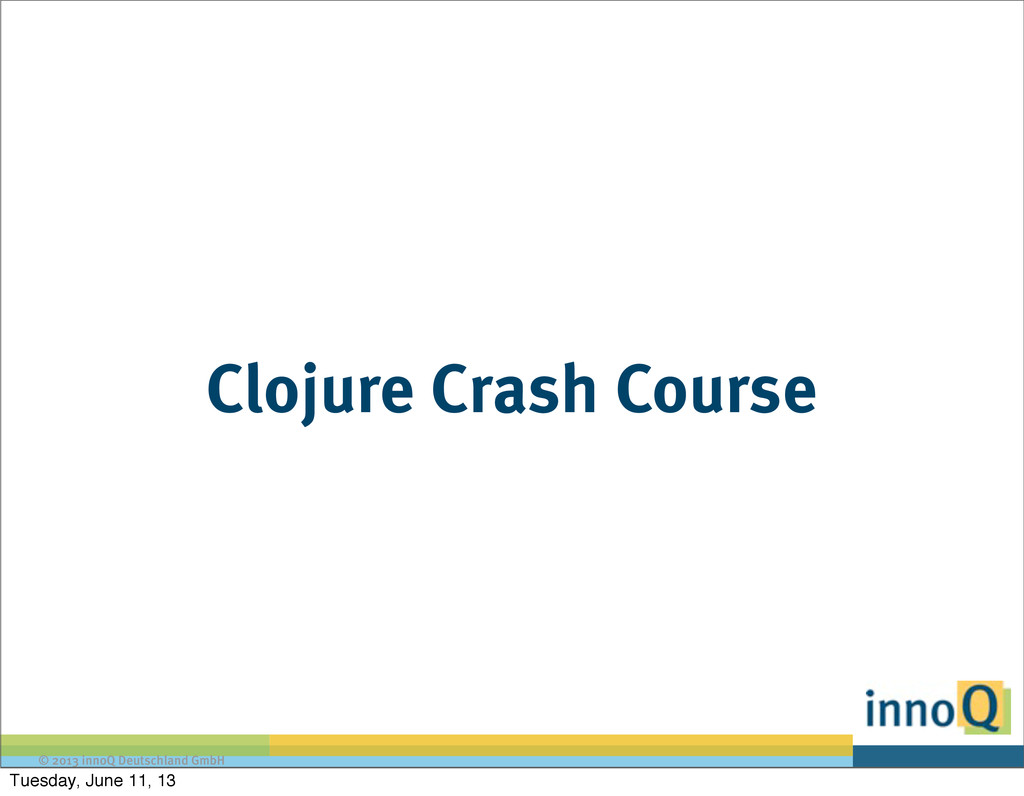 © 2013 innoQ Deutschland GmbH Clojure Crash Cou...