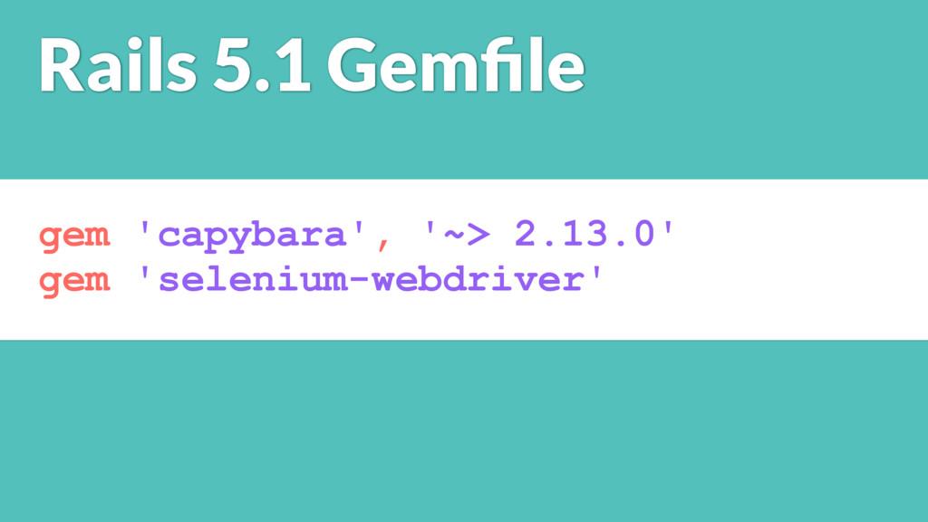 gem 'capybara', '~> 2.13.0' gem 'selenium-webdr...
