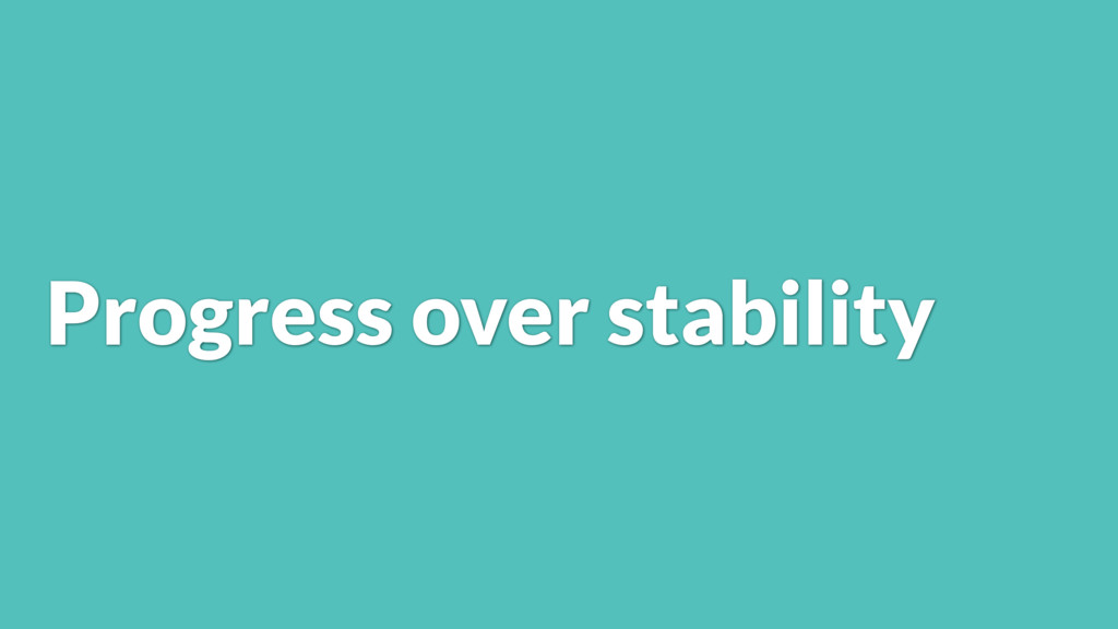 Progress over stability