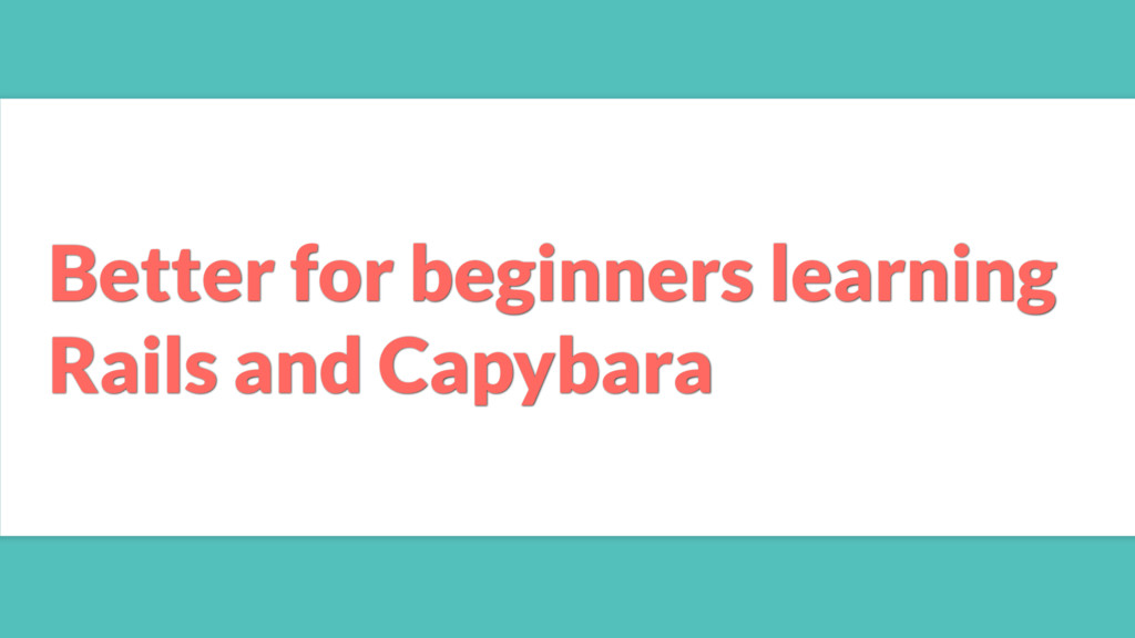 Better for beginners learning Rails and Capybara