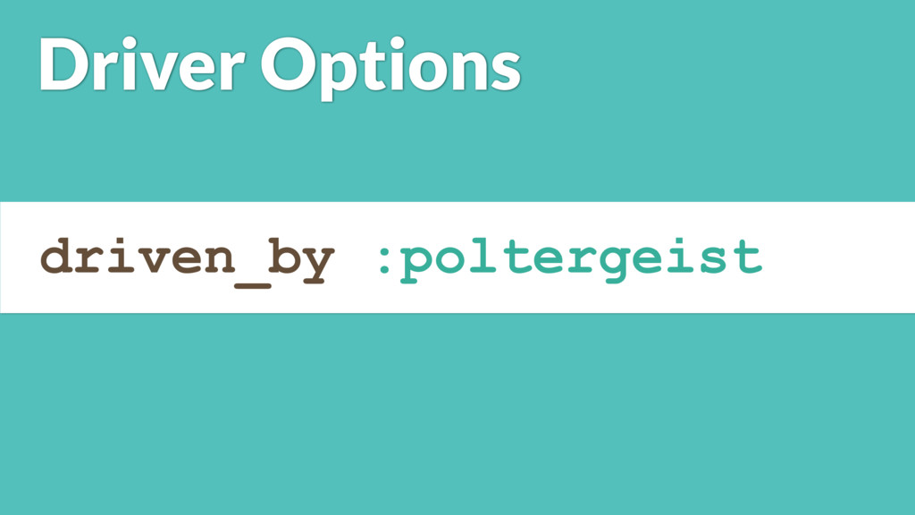 driven_by :poltergeist Driver Options