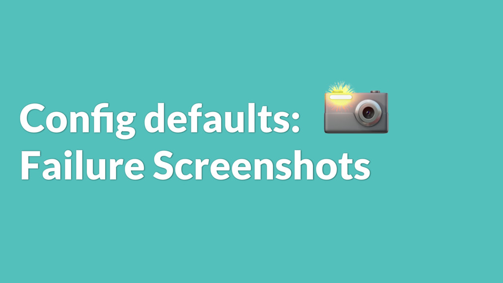 Config defaults: Failure Screenshots