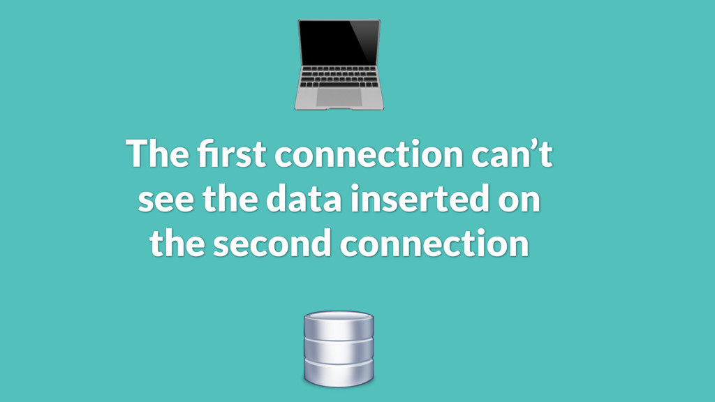 The first connection can't see the data inserted...