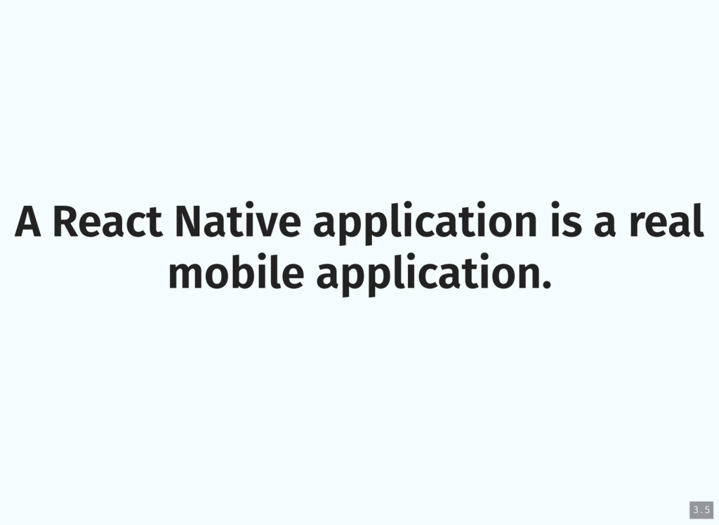 A React Native application is a real mobile app...
